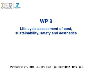 WP  8 Life cycle assessment of cost, sustainability, safety and aesthetics