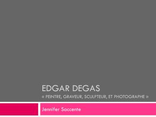 Edgar Degas «peintre, graveur, sculpteur, et photographe»