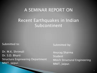 Submitted to: Dr. M.K.  Shrimali Dr. S.D. Bharti Structure Engineering Department MNIT, Jaipur.