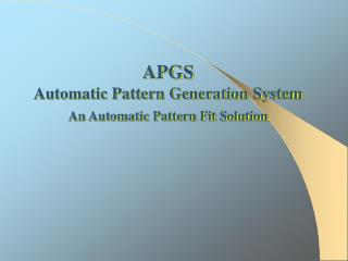 APGS Automatic Pattern Generation System  An Automatic Pattern Fit Solution