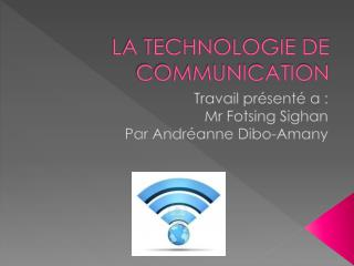 LA TECHNOLOGIE DE COMMUNICATION
