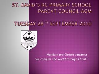 St. David's RC Primary School Parent Council AGM Tuesday 28 th  September 2010