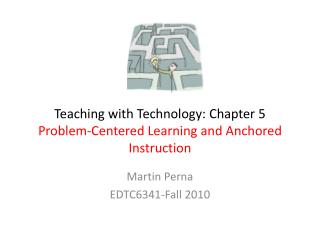 Teaching with Technology: Chapter 5  Problem-Centered Learning and Anchored Instruction