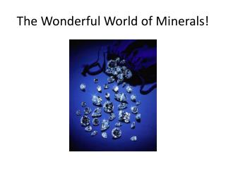 The Wonderful World of Minerals!