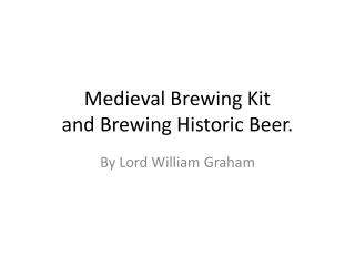 Medieval Brewing Kit and Brewing Historic Beer.