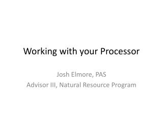 Working with your Processor