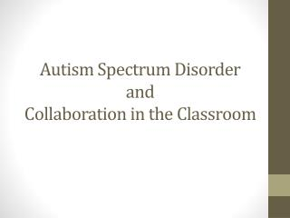 Autism Spectrum Disorder  and  Collaboration in the Classroom