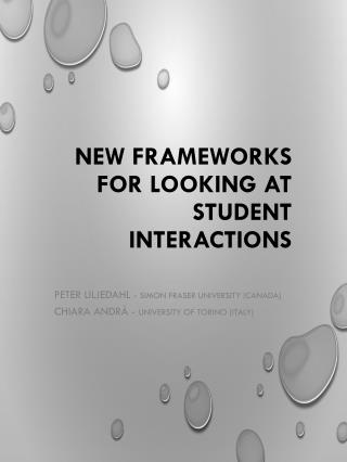 New Frameworks for Looking at Student Interactions