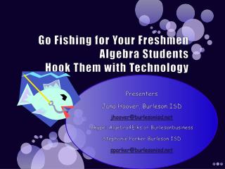 Go Fishing for Your Freshmen Algebra Students Hook Them with Technology