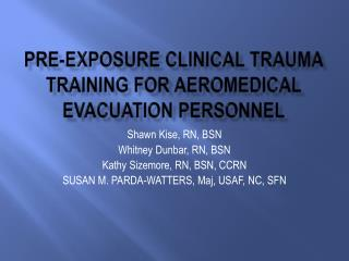 PRE-EXPOSURE CLINICAL TRAUMA TRAINING FOR AEROMEDICAL EVACUATION PERSONNEL