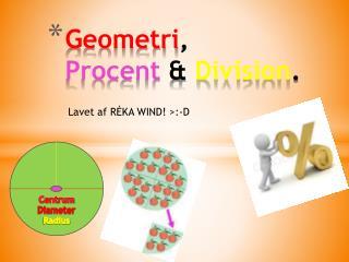 Geometri , Procent & Division .