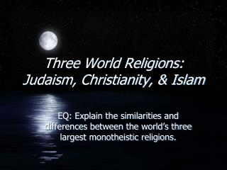 Three World Religions:  Judaism, Christianity, & Islam