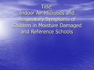 Title: Indoor Air Microbes and Respiratory Symptoms of Children in Moisture Damaged and Reference Schools