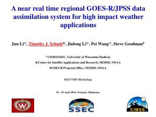 Jun Li @ ,  Timothy J.  Schmit & ,  Jinlong  Li @ , Pei Wang @ , Steve Goodman #