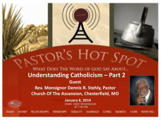 Understanding Catholicism – Part 2 Guest Rev. Monsignor Dennis R. Stehly, Pastor