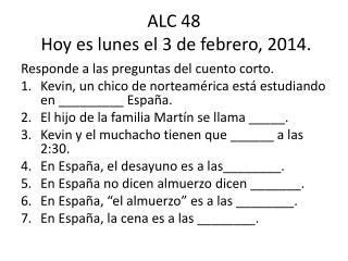 ALC 48  Hoy  es lunes  el 3 de  febrero ,  2014.