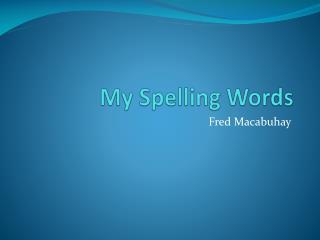 My Spelling Words