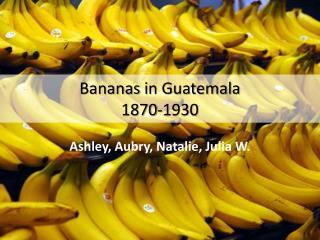 Bananas  i n Guatemala 1870-1930