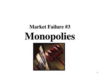 Market Failure #3 Monopolies