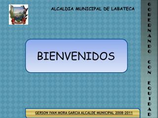GERSON IVAN MORA GARCIA ALCALDE MUNICIPAL 2008-2011