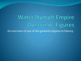 Water Nymph Empire  Overview: Figures