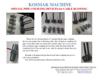 KOSMAK MACHINE SPECIAL PIPE  COUPLING  DEVICES  for  CABLE BLOWING