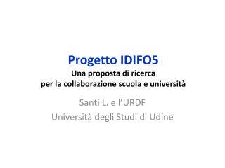 Progetto IDIFO5 Una proposta di ricerca per la collaborazione scuola e università