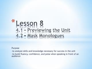 Lesson  8 4.1 – Previewing the Unit 4.2 – Mask Monologues
