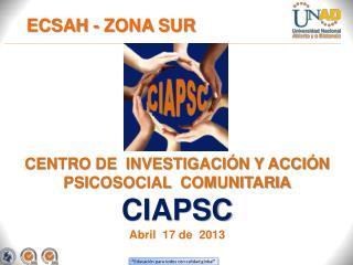 CENTRO DE  INVESTIGACIÓN Y ACCIÓN PSICOSOCIAL  COMUNITARIA CIAPSC Abril  17 de  2013