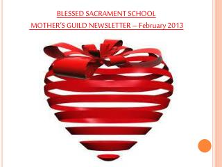 BLESSED SACRAMENT SCHOOL  MOTHER'S GUILD NEWSLETTER – February 2013