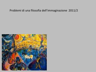 Problemi di una filosofia dell'immaginazione   2011/2