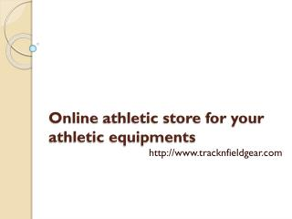 Online athletic store for your athletic equipments