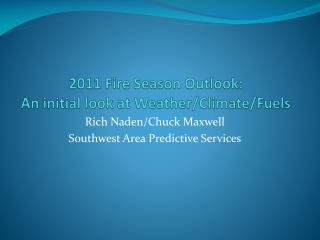 2011 Fire Season Outlook:  An initial look at Weather/Climate/Fuels