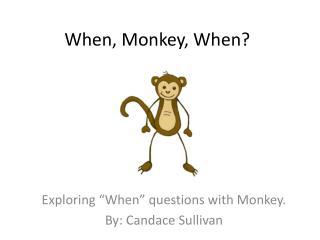 When, Monkey, When?
