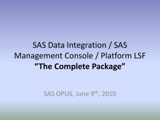 "SAS Data Integration / SAS Management Console / Platform LSF  ""The Complete Package"""