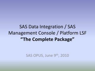 "SAS Data Integration / SAS Management Console / Platform LSF  ""The Complete Package"""