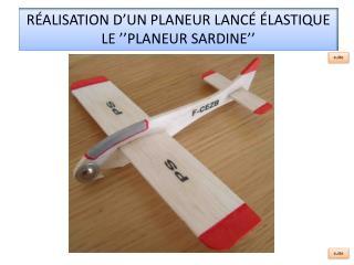 RÉALISATION D'UN PLANEUR LANCÉ ÉLASTIQUE LE ''PLANEUR SARDINE''