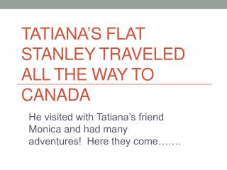 Tatiana's Flat Stanley traveled all the way to Canada