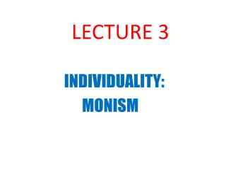 LECTURE 3                  INDIVIDUALITY:                        MONISM