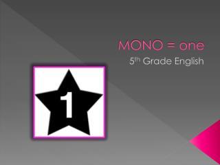 MONO = one