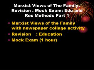 Marxist Views of The Family	/ Revision . Mock Exam:  Edu  and Res Methods Part 1