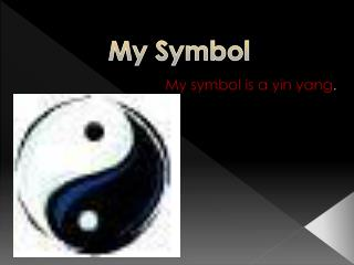 My symbol is a yin yang .