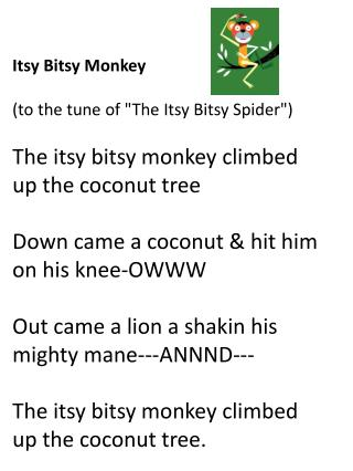 Itsy Bitsy Monkey  (to the tune of