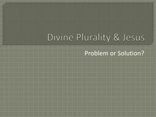 Divine Plurality & Jesus