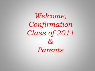 Welcome,  Confirmation  Class of 2011 & Parents