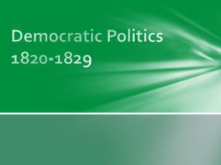 Democratic Politics 1820-1829