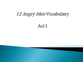 12 Angry Men  Vocabulary Act I