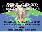 SUMMARY OF 2003 GFDL HURRICANE PREDICTION SYSTEM AND PLANS FOR 2004