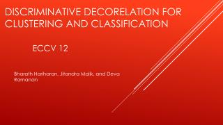 Discriminative  Decorelation  for clustering and classification ECCV 12