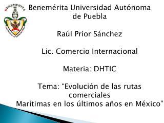 Benemérita Universidad Autónoma  de Puebla Raúl Prior Sánchez Lic. Comercio Internacional
